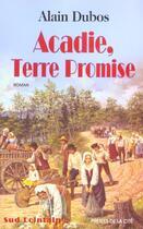Couverture du livre « Acadie, Terre Promise » de Alain Dubos aux éditions Presses De La Cite