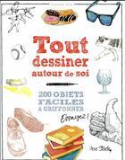 Couverture du livre « Tout dessiner autour de soi » de Stich Jon aux éditions Dessain Et Tolra