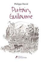 Couverture du livre « Putain, Guillaume » de Philippe David aux éditions Amalthee