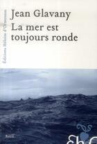 Couverture du livre « La mer est toujours ronde » de Jean Glavany aux éditions Heloise D'ormesson