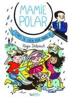 Couverture du livre « Mamie Polar ; temps de chien pour Mamie Jo » de Regis Delpeuch et Caroline Ayrault aux éditions Scrineo