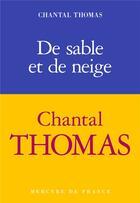 Couverture du livre « De sable et de neige » de Chantal Thomas aux éditions Mercure De France