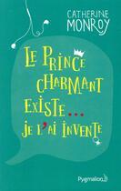Couverture du livre « Le prince charmant existe... je l'ai inventé » de Catherine Monroy aux éditions Pygmalion