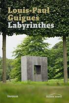 Couverture du livre « Labyrinthes » de Louis Paul Guigues aux éditions Infolio
