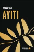 Couverture du livre « Ayiti » de Roxane Gay aux éditions Memoire D'encrier