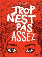 Couverture du livre « Trop n'est pas assez » de Ulli Lust aux éditions Ca Et La