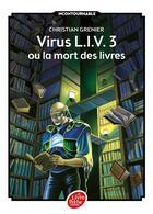 Couverture du livre « Virus l.i.v. 3 ou la mort des livres » de Christian Grenier aux éditions Hachette Jeunesse
