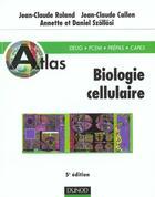 Couverture du livre « Atlas De Biologie Cellulaire ; 5eme Edition » de Jean-Claude Callen et Jean-Claude Roland et Annette Szollosi et Daniel Szollosi aux éditions Dunod