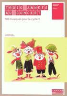 Couverture du livre « Trois Annees Au Concert 108 Musiques Pour Le Cycle 2 » de Collectif aux éditions Reseau Canope