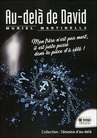 Couverture du livre « Au-delà de David ; mon frère n'est pas mort, il est juste passé à côté ! » de Muriel Martinella aux éditions Temps Present