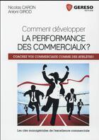 Couverture du livre « Comment développer la performance des commerciaux ? » de Antoni Girod et Nicolas Caron aux éditions Gereso