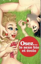 Couverture du livre « OSEZ ; le sexe bio et écolo » de Marc Dannam aux éditions La Musardine