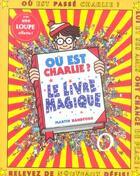 Couverture du livre « Où est Charlie ? ; le livre magique » de Martin Handford aux éditions Grund