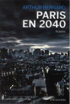 Couverture du livre « Paris en 2040 » de Arthur Bernard aux éditions Parigramme