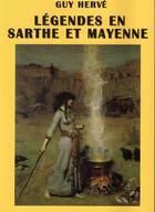 Couverture du livre « Légendes en Sarthe et Mayenne » de Guy Herve aux éditions Guy Herve