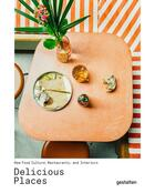 Couverture du livre « Delicious places ; new food culture, restaurants and interiors » de Gestalten aux éditions Dgv