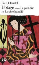 Couverture du livre « L'otage ; le pain dur ; le père humilié » de Paul Claudel aux éditions Gallimard