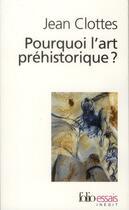 Couverture du livre « Pourquoi l'art préhistorique ? » de Jean Clottes aux éditions Gallimard