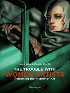 Couverture du livre « The trouble with women artists ; reframing the history of art » de Laure Adler et Camille Vieville aux éditions Flammarion