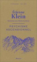 Couverture du livre « Psychisme ascensionnel ; entretiens avec Fabrice Lardreau » de Etienne Klein aux éditions Arthaud