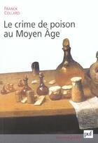 Couverture du livre « Le crime de poison au moyen âge » de Franck Collard aux éditions Puf