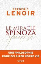 Couverture du livre « Le miracle Spinoza ; une philosophie pour éclairer notre vie » de Frederic Lenoir aux éditions Fayard