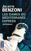 Couverture du livre « Les dames du mediterranee-express - integrale » de Juliette Benzoni aux éditions Pocket