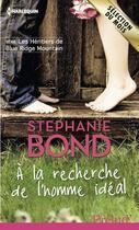 Couverture du livre « À la recherche de l'homme idéal » de Stephanie Bond aux éditions Harlequin