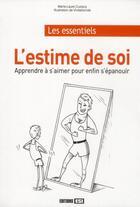 Couverture du livre « L'estime de soi ; apprendre à s'aimer pour enfin s'épanouir » de Marie-Laure Cuzacq aux éditions Editions Esi