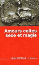 Couverture du livre « Amours celtes ; sexe et magie » de Jean Markale aux éditions Relie
