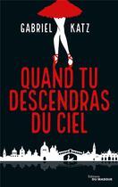 Couverture du livre « Quand tu descendras du ciel » de Gabriel Katz aux éditions Editions Du Masque