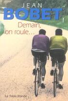 Couverture du livre « Demain, on roule... » de Jean Bobet aux éditions Table Ronde