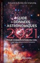 Couverture du livre « Guide de données astronomiques ; pour l'observation du ciel à l'usage des professionnels et amateurs (édition 2021) » de Imcce aux éditions Edp Sciences