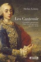 Couverture du livre « Les Cantemir ; l'aventure européenne d'une famille princière au XVIIIe siècle » de Stefan Lemny aux éditions Complexe