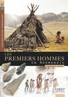 Couverture du livre « Les premiers hommes en Normandie » de Dominique Cliquet aux éditions Orep