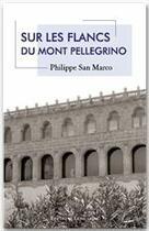 Couverture du livre « Sur les flancs du mont Pellegrino » de Philippe San Marco aux éditions Editions Lungarini