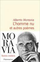 Couverture du livre « L'homme nu et autres poèmes » de Alberto Moravia aux éditions Flammarion
