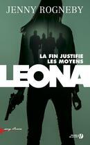 Couverture du livre « Leona, la fin justifie les moyens » de Jenny Rogneby aux éditions Presses De La Cite