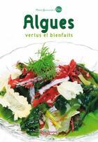 Couverture du livre « Algues ; bienfaits et vertus » de Benoit Legrain et Estelle Guerven et Carole Dougoud et Geraldine Legrain-Laval aux éditions Anagramme