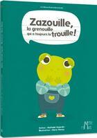 Couverture du livre « Zazouille, la grenouille qui a toujours la trouille » de Nathalie Dujardin et Marie Morey aux éditions Eveil Et Decouvertes