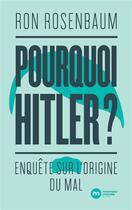 Couverture du livre « Pourquoi Hitler ? ; enquête sur l'origine du mal » de Ron Rosenbaum aux éditions Nouveau Monde