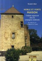 Couverture du livre « Noble et forte maison ; l'habitat seigneurial dans les campagnes médiévales » de Elisabeth Sirot aux éditions Picard