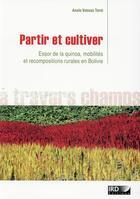 Couverture du livre « Partir et cultiver ; essor de la quinoa, mobilités et recompositions rurales en Bolivie » de Anais Vassas Toral aux éditions Ird