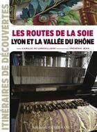 Couverture du livre « Les routes de la soie en vallée du Rhone » de Camille De Longvilliers et Frederic Jean aux éditions Ouest France
