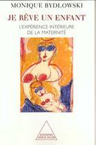 Couverture du livre « Je rêve un enfant ; l'expérience intérieure de la maternité » de Monique Bydlowski aux éditions Odile Jacob
