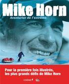 Couverture du livre « Mike Horn : aventurier de l'extrême » de Mike Horn aux éditions Chene