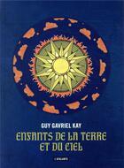 Couverture du livre « Enfants de la terre et du ciel » de Guy Gavriel Kay aux éditions L'atalante