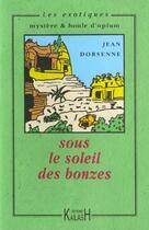 Couverture du livre « Sous le soleil des bonzes » de Jean Dorsenne aux éditions Kailash