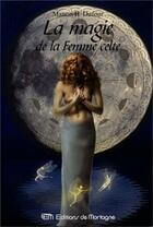 Couverture du livre « Magie De La Femmme Celte (La) » de B.Dufour Manon aux éditions De Mortagne