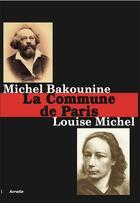 Couverture du livre « La Commune de Paris » de Louise Michel et Michel Bakounine aux éditions Acratie